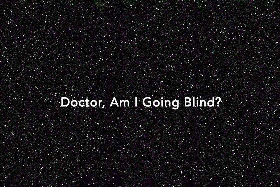 "Image: White text saying ""Doctor, Am I Going Blind?"" against grainy black background"